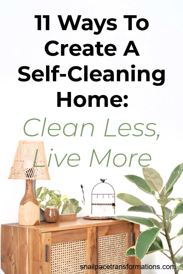 11 Ways To Create A Self-Cleaning Home: Clean Less, Live More