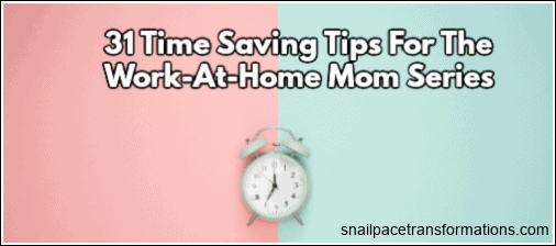 31 Time Saving Tips For The Work-At-Home Mom Series