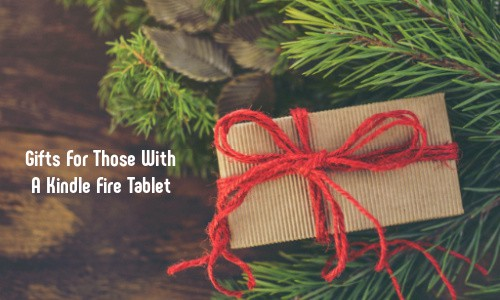 Gifts For Those With A Kindle Fire Tablet