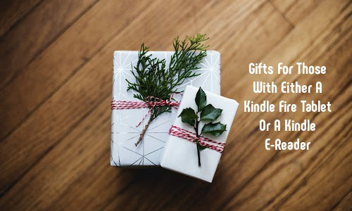 Gifts For Those With Either A Kindle Fire Tablet Or A Kindle E-Reader