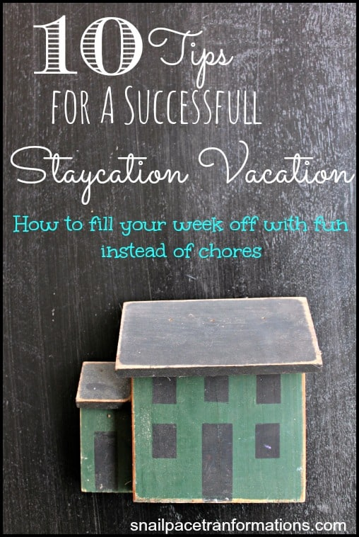10 tips for a successful staycation vaction How to fill your week with fun instead of chores