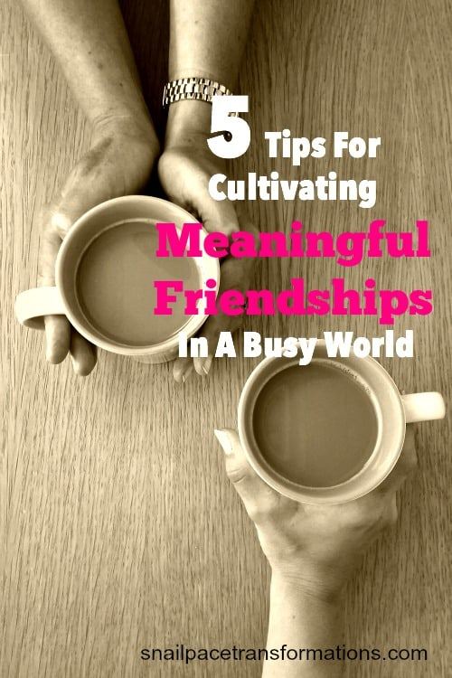 5 tips for cultivating meaningful friendships in a busy world.