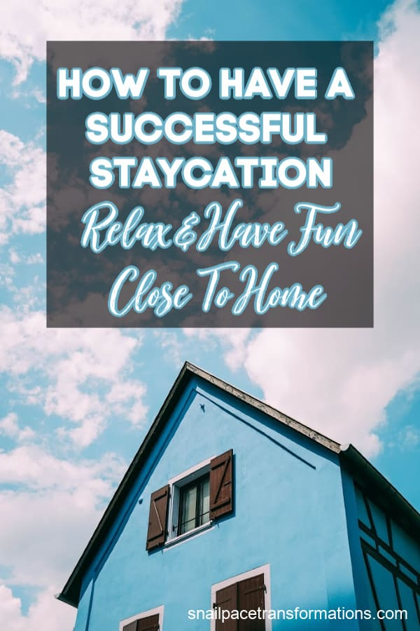 How To Have A Successful Staycation: Relax And Have Fun Close To Home