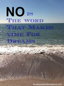 No is the word that makes time for dreams