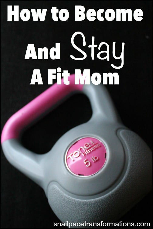 How to become and stay a fit mom. Get fit for good this time!