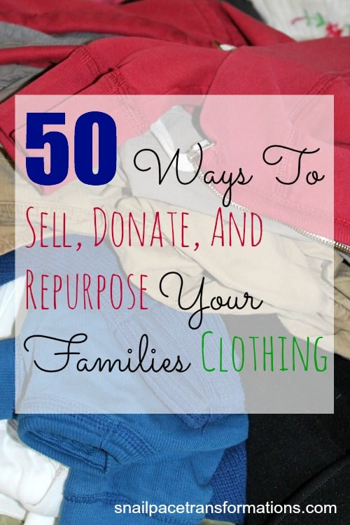 50 ways to sell donate and repurpose your families clothing
