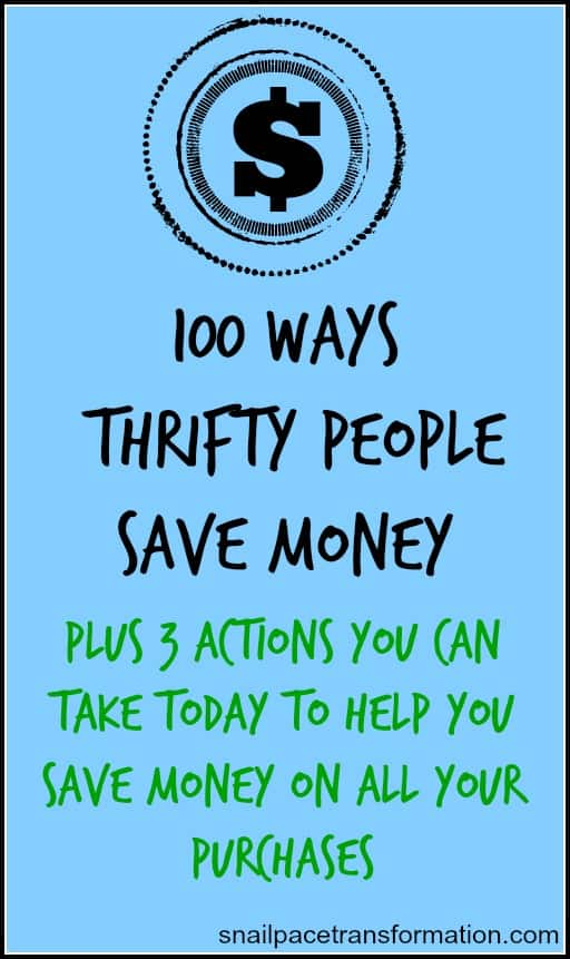 100 ways thrifty people save money and three actions you can take today to help you save money on all your purchases