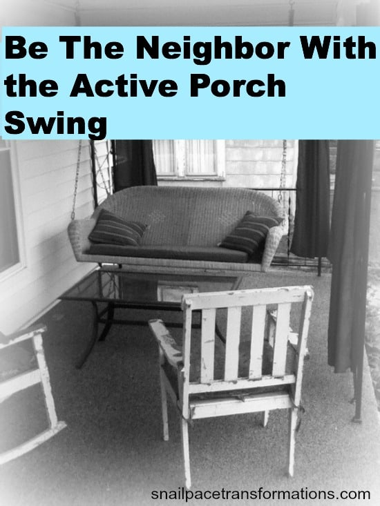 be the neighbor with the active porch swing