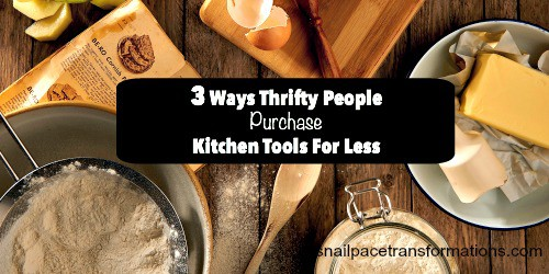 3 Ways Thrifty People Purchase Kitchen Tools For Less Money