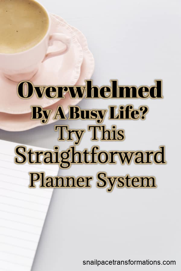 Overwhelmed By A Busy Life? Try This Straightforward Planner System