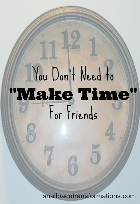 you don't need to make time for friends