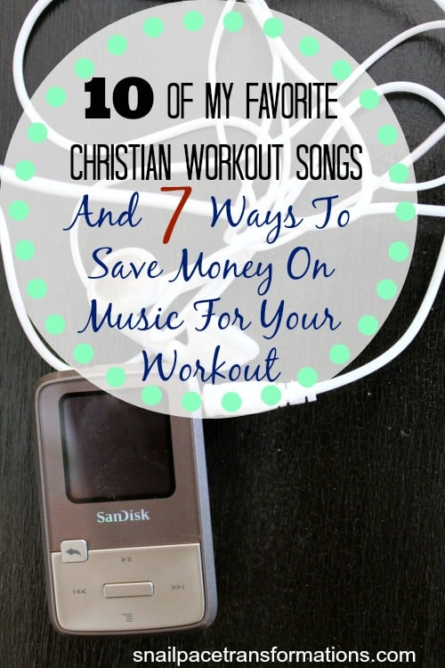 10 of my favorite christian workout songs and 7 ways to save money on music for your workout