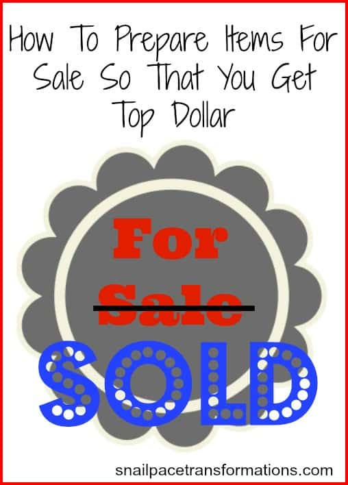 how to prepare items for sale so that you get top dollar