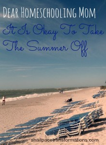 Dear Homeschooling Mom It Is Okay To Take The Summer Off