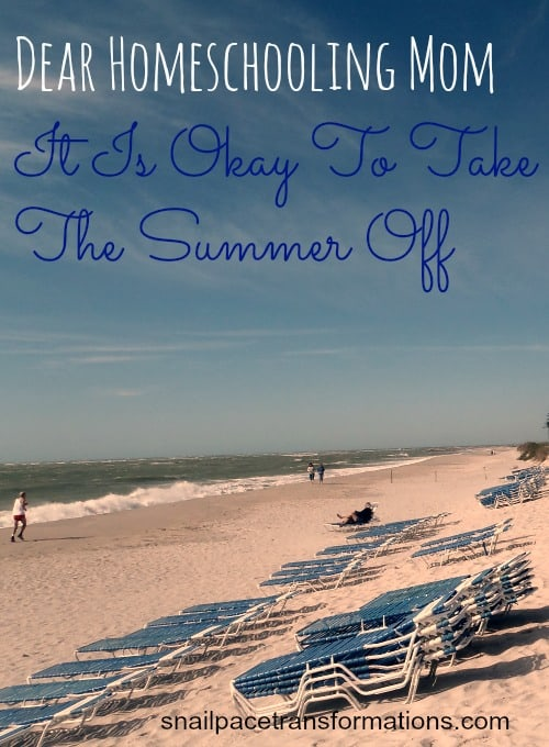Dear Homeschooling Mom It is okay to take the summer off.