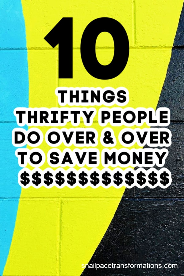 10 Things Thrifty People Do Over & Over To Save Money