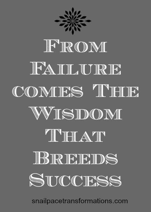 From failure comes the wisdom that breeds success