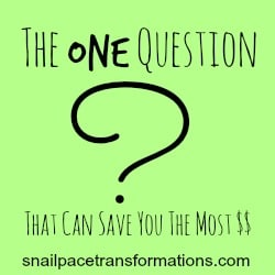 The One Question That Can Save You The Most $$$