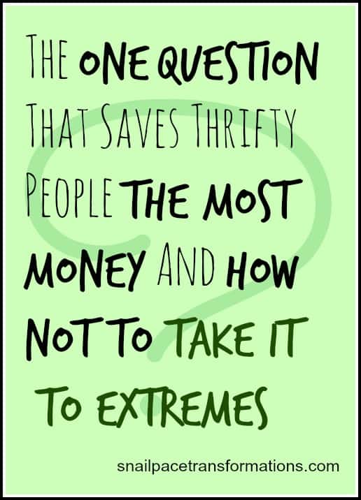 the one question that saves thrifty people the most money and how not to take it to extremes