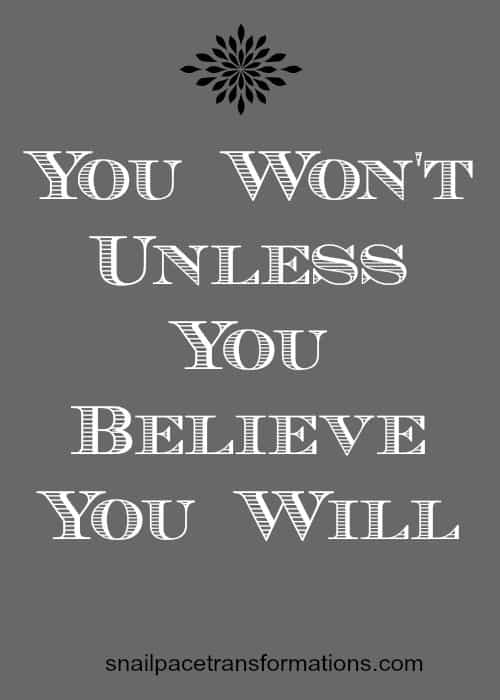 you won't unless you believe you will