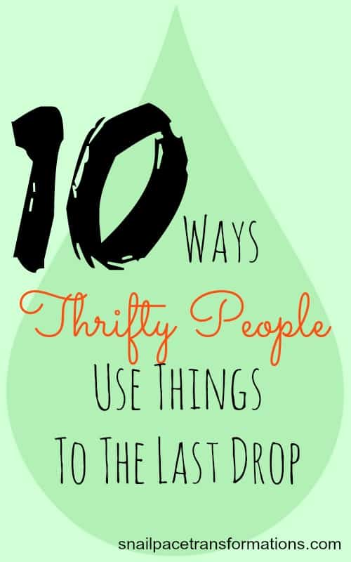 10 ways thrifty people use things to the last drop