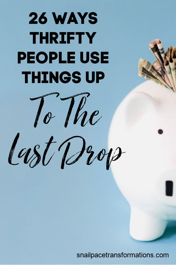 26 Ways Thrifty People Use Things Up To The Last Drop