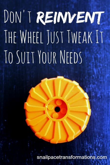 Don't reinvent the wheel tweak it