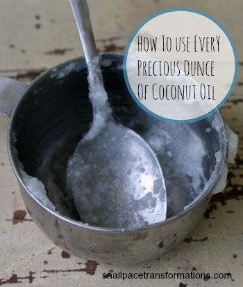 How to use coconut oil to the last drop