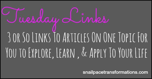 Tuesday links 30 or so link to articles on one topic for you to explore, learn, and apply to your life