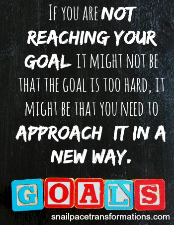 If you are not reaching your goal, it might be time to try something new
