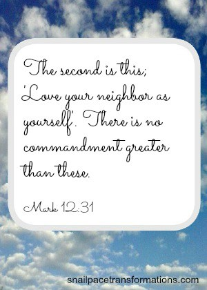 Mark 12:31 The second is this; 'Love your neighbor as yourself'. There is no commandment greater than these. (NIV)