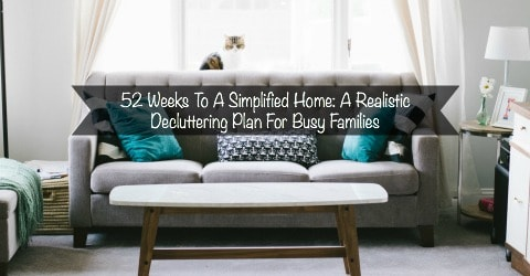 52 Weeks to a Simplified Home: A Realistic Plan for Busy Families