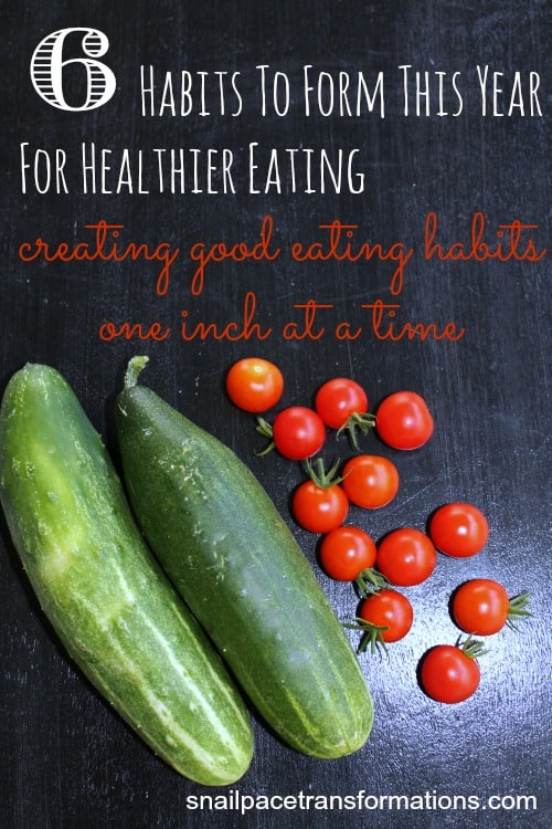 6 habits to form this year for healthier eating creating good eating habits one inch at a time