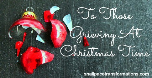 To Those Grieving At Christmas Time This letter is for you