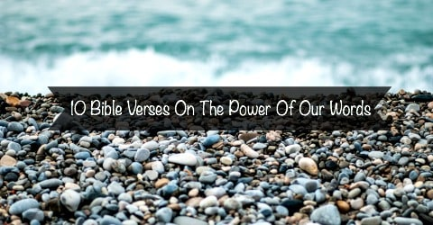 10 Bible Verses On The Power Of Our Words