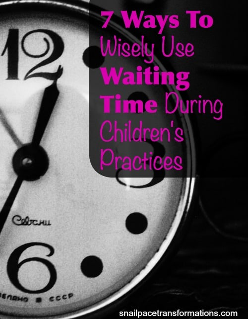 7 ways to wisely use waiting time during children's practices