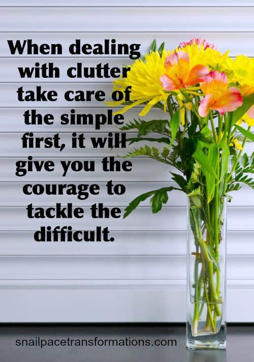 Got piles of clutter everywhere? Start with the simple first, and it will give you the courage to tackle the difficult.