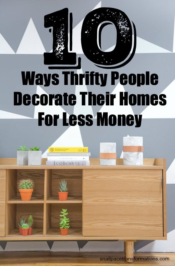 10 Ways Thrifty People Decorate Their Homes For Less Money #homedecor #moneytips