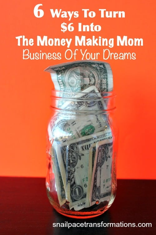 6 ways to turn six dollars into the money making mom business of your dreams