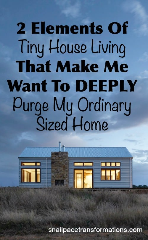 Tiny House Living shows are altering my thoughts on possessions and clutter in a good way.