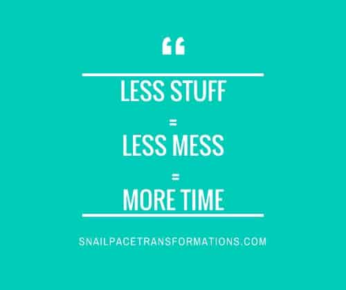 Less Stuff = Less Mess = More Time