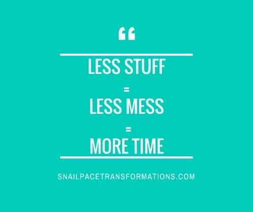 Less Stuff = Less Mess = More Time