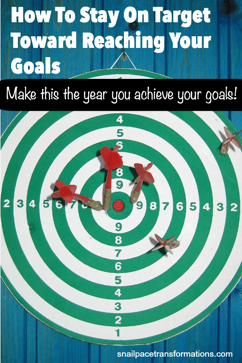 How to stay on target toward reaching your goals.