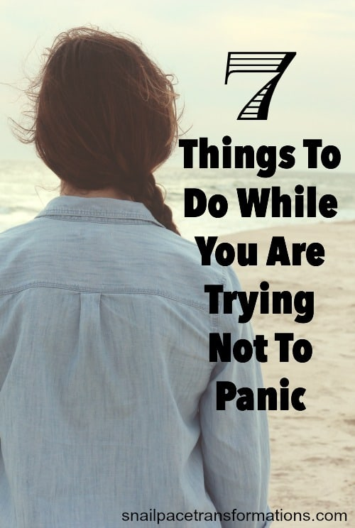 7 things to do that will help bring you calm when you are trying not to panic.