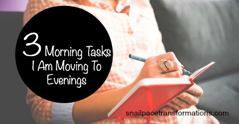3 morning tasks I am moving to evenings and how it is freeing up 25 minutes each morning without overloading my evenings.