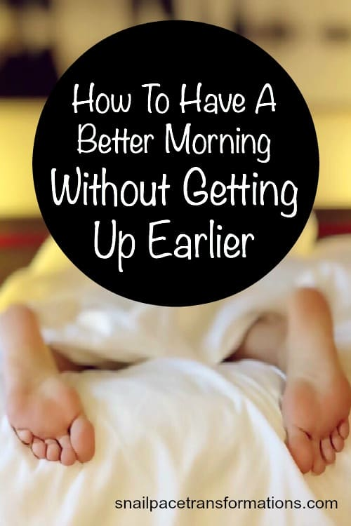 How To Have A Better Morning Without Getting Up Earlier--It is a lot easier than you think!