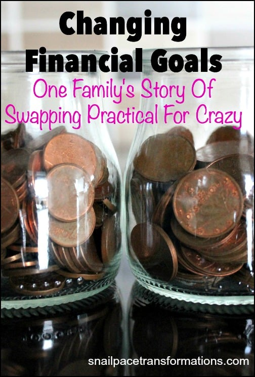 Changing Financial Goals. One family's story of swapping practical for crazy.