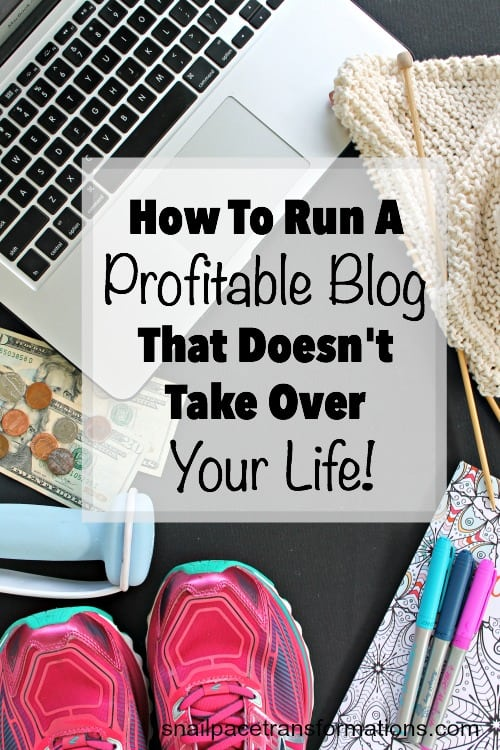 How to run a profitable blog that doesn't take over your life!