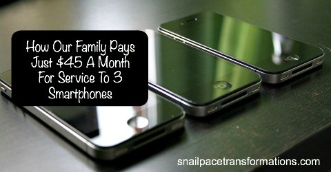 How our Family pays Just $45 a Month for Service to 3 Smartphones