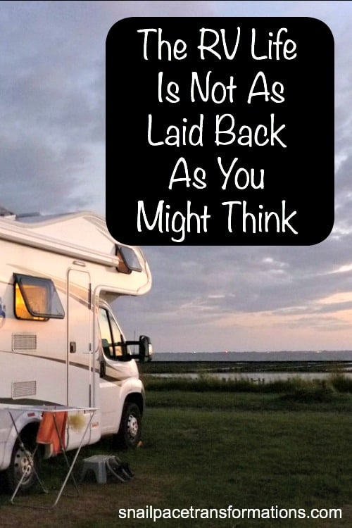 The RV life is not as laid back as you might think.